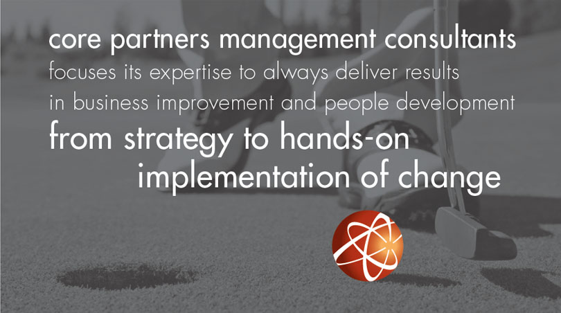 core partners management consultants focuses its expertise to always deliver results in business improvement and people development from strategy to hands-on implementation of change